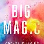 Book Review: Big Magic | Elizabeth Gilbert