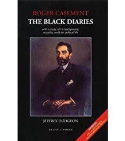 Roger Casement: The Black Diaries - With a Study of His Background, Sexuality and Irish Political Life