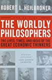 The Lives, Times And Ideas Of The Great Economic Thinkers