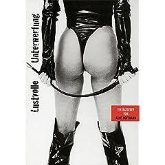 Lustvolle Unterwerfung. Ein Ratgeber (Taschenbuch)  Arne Hoffmann (Autor) , Sex, SM, Sadomaso, BDSM, Domina, Femdom, Sklave, Sklavin, Erniedriegung, Worship, humiliation, CFNM, bizar, streng, cruel,