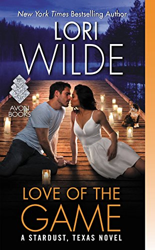 Love of the Game: A Stardust, Texas Novel Lori Wilde