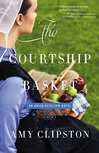The Courtship Basket (An Amish Heirloom Novel) Amy Clipston