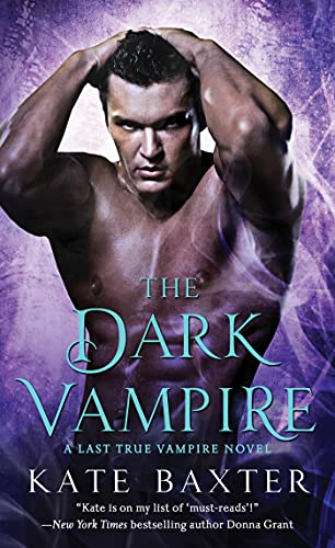 The Dark Vampire: A True Vampire Novel (Last True Vampire Series) Kate Baxter