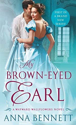 My Brown-Eyed Earl: A Wayward Wallflowers Novel (The Wayward Wallflowers) Anna Bennett