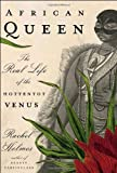 African Queen: The Real Life of the Hottentot Venus