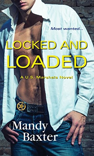 Locked and Loaded (A US Marshals Novel) Mandy Baxter