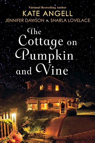 The Cottage on Pumpkin and Vine Kate Angell, Jennifer Dawson, Sharla Lovelace
