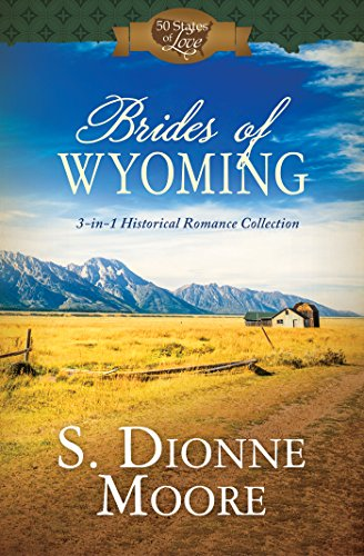 Brides of Wyoming: 3-In-1 Historical Romance Collection (50 States of Love) S. Dionne Moore