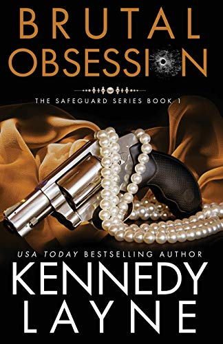 Brutal Obsession: The Safeguard Series, Book One Kennedy Layne