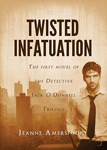Twisted Infatuation (Detective Jack O'Donnell) Jeanne Amersfoort