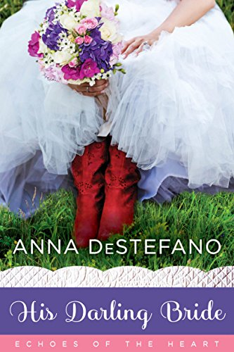 His Darling Bride (Echoes of the Heart Book 3) Anna DeStefano