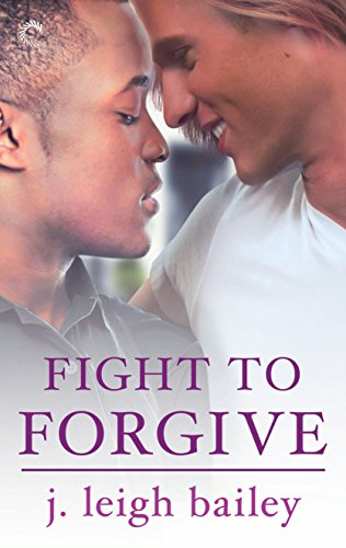 Fight to Forgive (Letting Go Book 3) j. leigh bailey