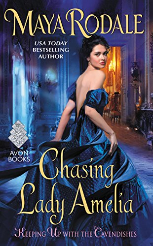 Chasing Lady Amelia: Keeping Up With the Cavendishes Maya Rodale
