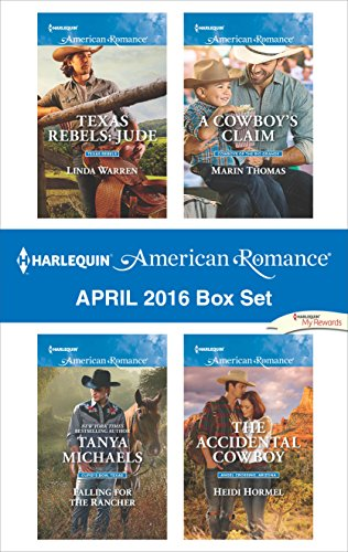 Harlequin American Romance April 2016 Box Set: Texas Rebels: Jude\Falling for the Rancher\A Cowboy's Claim\The Accidental Cowboy Heidi Hormel