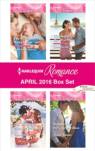 Harlequin Romance April 2016 Box Set: The Billionaire's Baby Swap\Tempted by Her Tycoon Boss\Holiday With the Best Man\Tempted by Her Tycoon Boss (The Montanari Marriages) Rebecca Winters, Jennie Adams, Kate Hardy