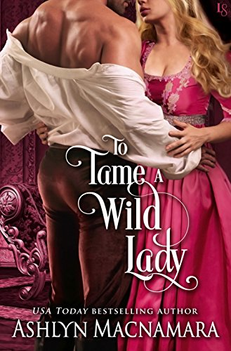 To Tame a Wild Lady: A Duke-Defying Daughters Novel Ashlyn Macnamara