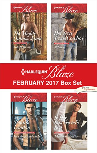 Harlequin Blaze February 2017 Box Set: The Mighty Quinns: Jamie\Mr. Dangerously Sexy\Her Sexy Texas Cowboy\In Her Best Friend's Bed Kate Hoffmann & Stefanie London & Ali Olson & J. Margot Critch