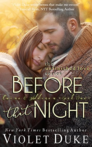 Before That Night: Caine & Addison, Book One of Two (Unfinished Love series, 1) Violet Duke