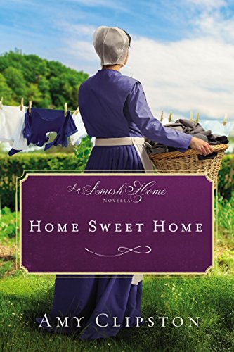 Home Sweet Home: An Amish Home Novella Clipston, Amy