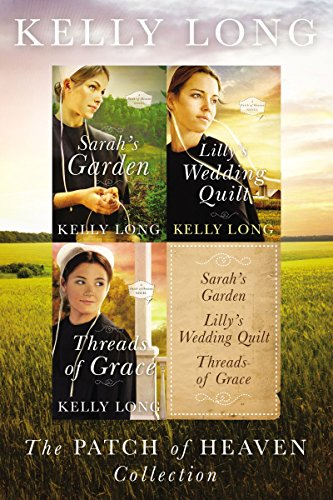 The Patch of Heaven Collection: Sarah's Garden, Lilly's Wedding Quilt, Threads of Grace (A Patch of Heaven Novel) Long, Kelly