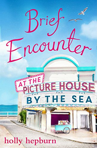 Brief Encounter at the Picture House by the Sea Hepburn, Holly
