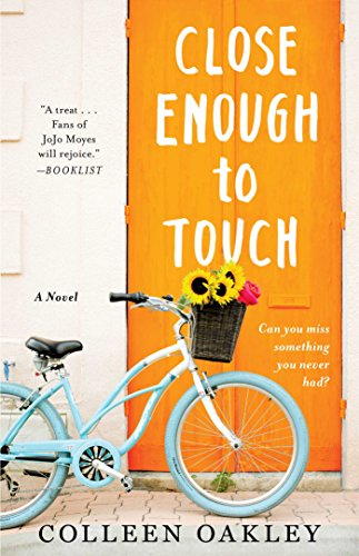 Close Enough to Touch: A Novel Oakley, Colleen