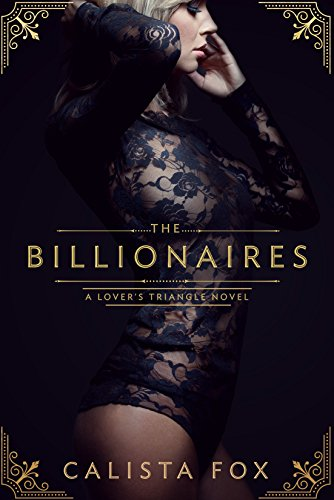 The Billionaires: A Lover's Triangle Novel Fox, Calista