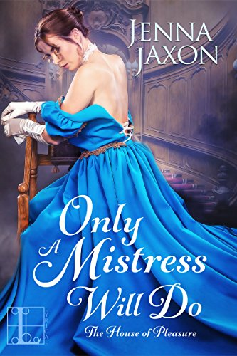 Only a Mistress Will Do (The House of Pleasure) Jaxon, Jenna
