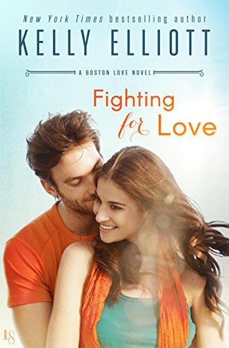 Fighting for Love: A Boston Love Novel Elliott, Kelly