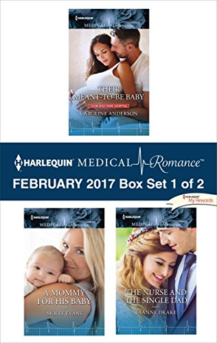 Harlequin Medical Romance February 2017 - Box Set 1 of 2: Their Meant-To-Be Baby\A Mommy for His Baby\The Nurse and the Single Dad Caroline Anderson & Molly Evans & Dianne Drake