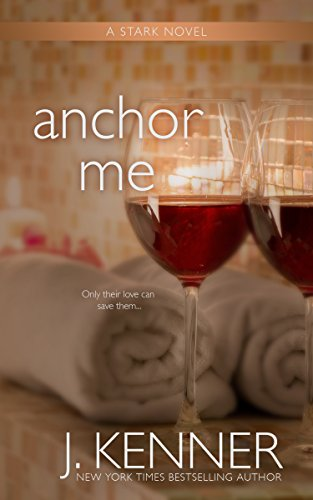 Anchor Me (Stark Trilogy Book 4) Kenner, J.