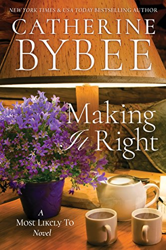 Making It Right (A Most Likely to Novel Book 3) Bybee, Catherine