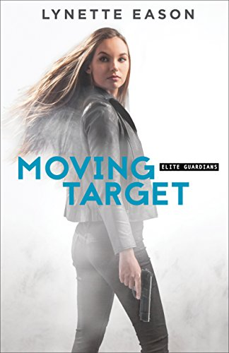 Moving Target (Elite Guardians Book #3) Lynette Eason
