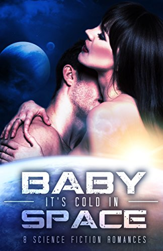 Baby It's Cold in Space Jayne Fury, Margo Bond Collins, Blaire Edens, Erin Hayes, Selene Grace Silver, Diana Rivis, Rosalie Redd, Donna Frelick