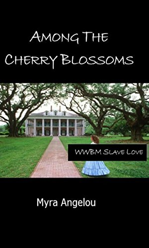 Among the Cherry Blossoms: A WWBM Slave Love Tale Myra Angelou