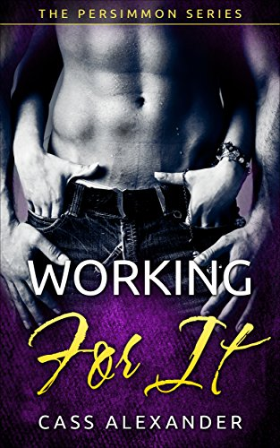 Working for It (The Persimmon Series Book 2) Cass Alexander
