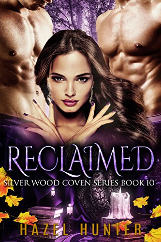 Reclaimed (Book Ten of the Silver Wood Coven Series): A Paranormal Romance Novel Hunter, Hazel