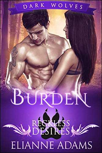 Burden: Reckless Desires (Dark Wolves Book 4) Elianne Adams
