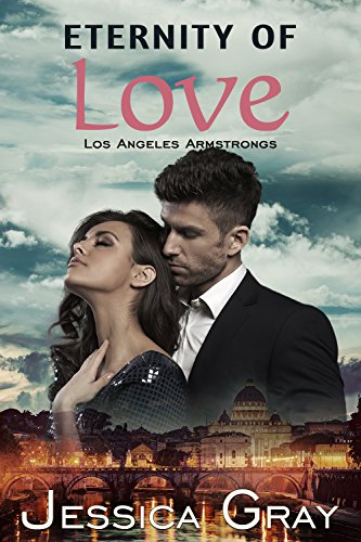 Eternity of Love: Los Angeles Armstrongs - a Billionaire Romance (The Armstrongs Book 9) Gray, Jessica