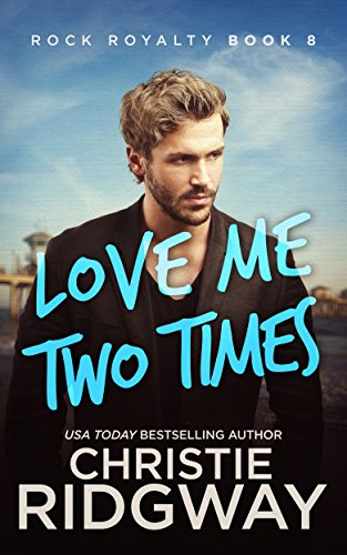 Love Me Two Times (Rock Royalty Book 8) Christie Ridgway