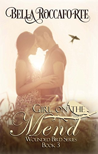 Girl on the Mend: Contemporary Romance (Wounded Bird Book 3) Bella Roccaforte