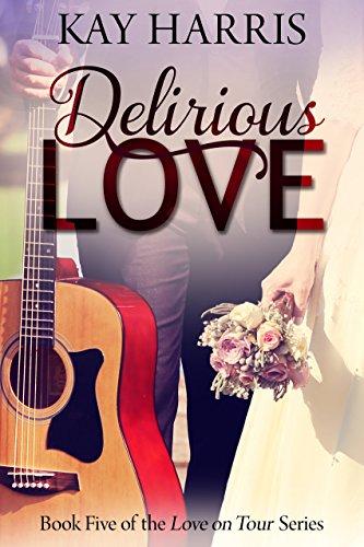 Delirious Love (Love on Tour Book 5) Kay Harris