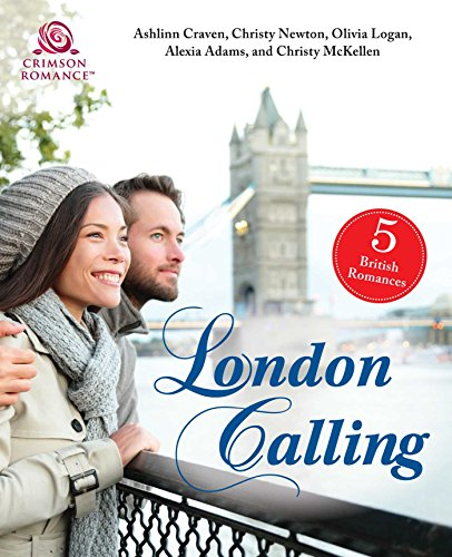 London Calling: 5 British Romances Ashlinn Craven & Christy Newton & Olivia Logan & Alexia Adams & Christy McKellen