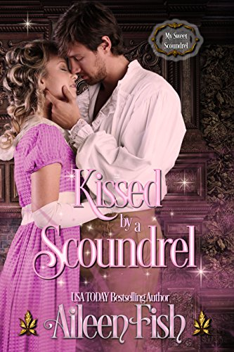 Kissed by a Scoundrel (My Sweet Scoundrel Book 2) Aileen Fish