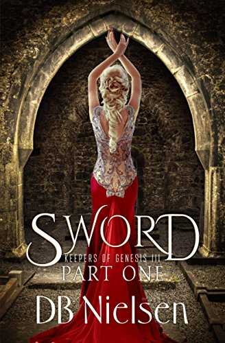 SWORD: Part One (Keepers of Genesis Series Book 5) DB Nielsen
