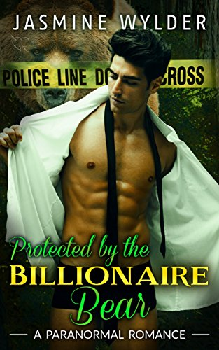 PARANORMAL ROMANCE: SHIFTER ROMANCE: Protected by the Billionaire Bear (Alpha Bad Boy BBW Suspense Short Story) Wylder, Jasmine