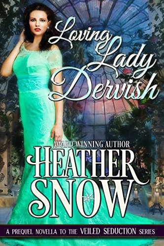 Loving Lady Dervish - a Veiled Seduction Novella Snow, Heather