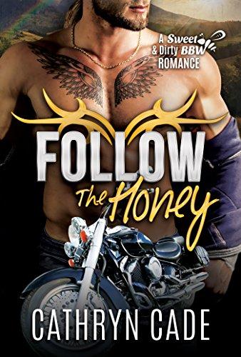 FOLLOW THE HONEY (Sweet & Dirty BBW Romance Book 4) Cade, Cathryn