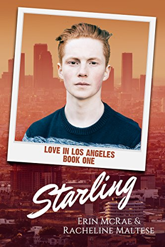 Starling: Love in Los Angeles Book 1 Erin McRae & Racheline Maltese