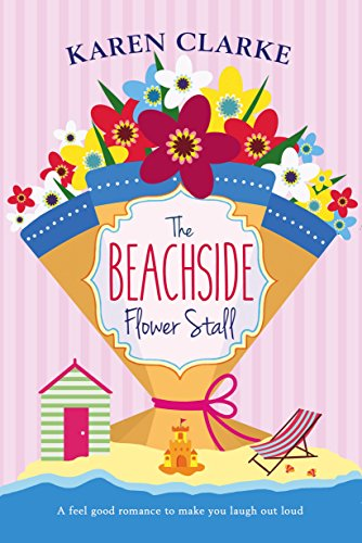 The Beachside Flower Stall: A Feel Good Romance to Make You Laugh Out Loud (Beachside Bay Book 2) Clarke, Karen